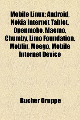 Mobile Linux: Android, Nokia Internet Tablet, Openmoko, Maemo, Chumby, Limo Foundation, Moblin, Meego, Mobile Internet - Linux Nokia