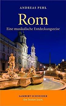 Rom: Eine musikalische Entdeckungsreise