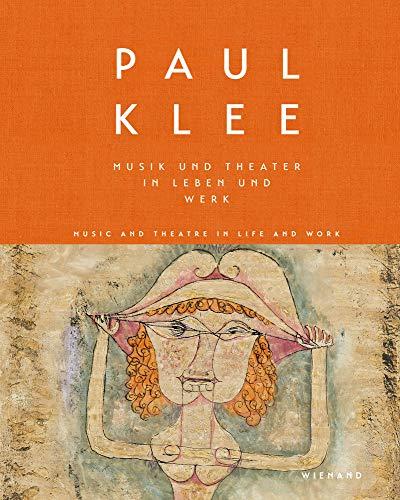 Paul Klee. Musik und Theater in Leben und Werk. Music and Theatre in Life and Work: Katalog zur Ausstellung in der GalerieThomas, München 2018