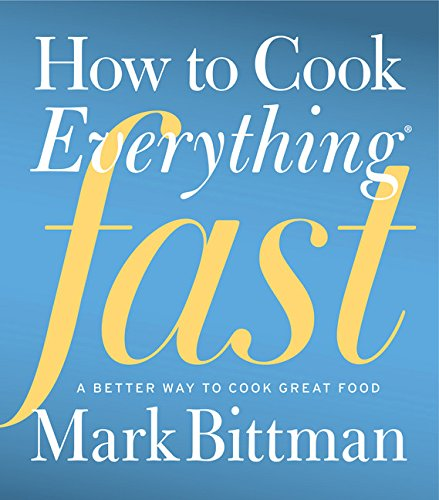 How to Cook Everything Fast: A Better Way to Cook Great Food por Mark Bittman