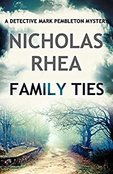 Family Ties (A Detective Mark Pemberton Mystery Book 1) by [Rhea, Nicholas]