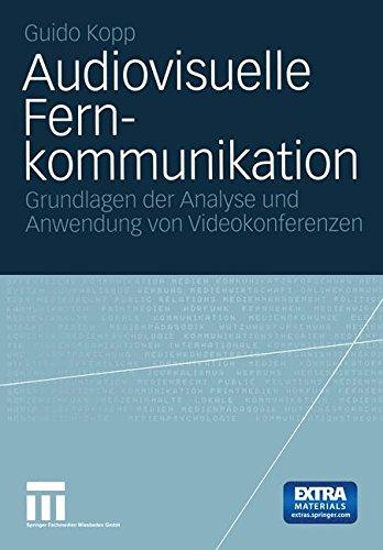 Audiovisuelle Fernkommunikation: Grundlagen Der Analyse Und Anwendung Von Videokonferenzen (German Edition)