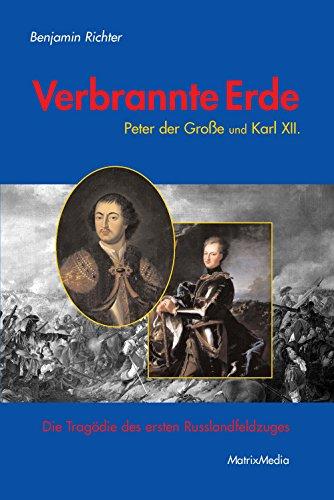 Verbrannte Erde: Peter der Große und Karl XII. - Die Tragödie des ersten Russlandfeldzuges