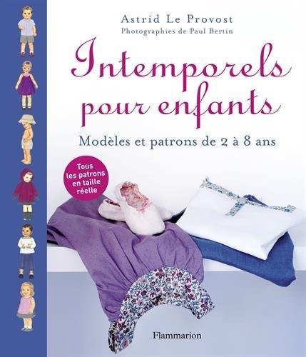 Intemporels pour enfants : Modèles et patrons de 2 à 8 ans par Astrid Le Provost