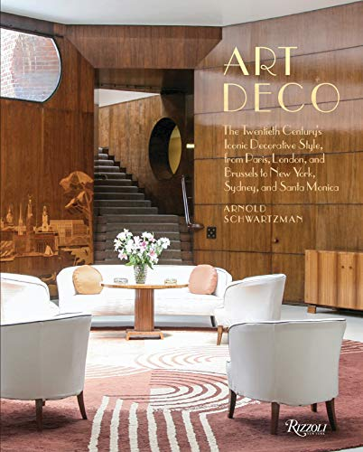 Art Deco: The Twentieth Century\'s Iconic Decorative Style from Paris, London, and Brussels  to New York, Sydney, and Santa Monica