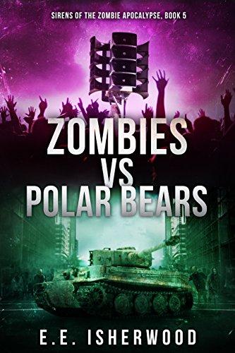 free kindle book Zombies vs Polar Bears: Sirens of the Zombie Apocalypse, Book 5