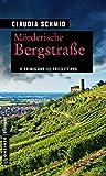 Mörderische Bergstraße: 11 Krimis und 125 Freizeittipps (Kriminelle Freizeitführer im GMEINER-Verlag)
