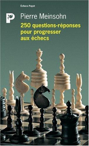250 questions-réponses pour progresser aux échecs