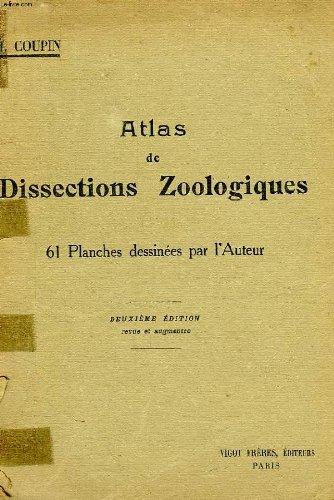 Atlas de dissections zoologiques, manuel de travaux pratiques a l'usages des candidats au certificat de sciences physiques, chimiques et naturelles (pcn, spcn), a la licence es sciences naturelles, etc. par COUPIN HENRI
