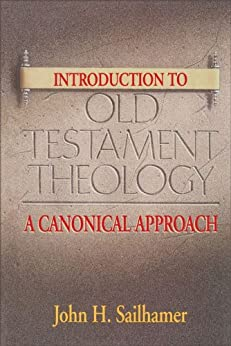 Introduction to Old Testament Theology: A Canonical Approach by [Sailhamer, John H.]