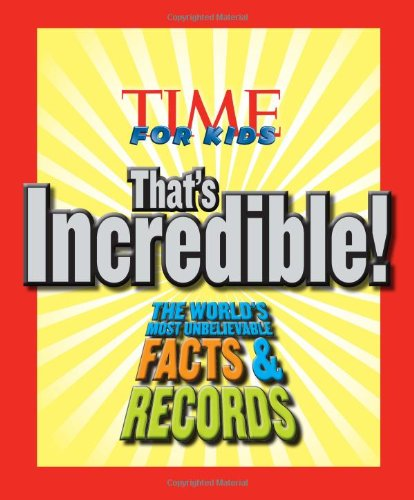 Time for Kids: That's Incredible!: The World's Most Unbelievable Facts & Records
