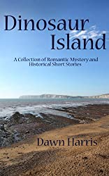 Dinosaur Island: A Collection of Historical, Mystery and Romantic Short Stories