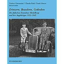 Erinnern, Bewahren, Gedenken: Die jüdischen Einwohner Heidelbergs und ihre Angehörigen 1933-1945