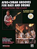 Funkifying the Clave: Afro-Cuban Grooves for Bass and Drums/Influencias De Ritmos Afro-Cubanos Para Bajo Y Bateria