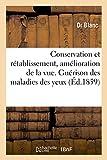Telecharger Livres Conservation et retablissement amelioration de la vue Guerison des maladies des yeux au moyen de verres d optique de l art medical et de l electricite sous differentes formes (PDF,EPUB,MOBI) gratuits en Francaise