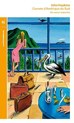 Carnets d'Amérique du Sud (1972-1973): Un amour imparfait