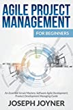 Agile Project Management for Beginners: An Essential Scrum Mastery, Software Agile Development, Product Development Managing Guide