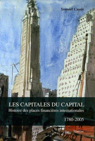Les Capitales du Capital : Histoire des places financières internationales, 1780-2005