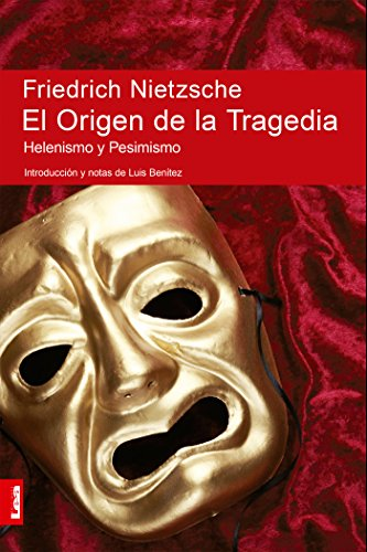 El origen de la tragedia. Helenismo y pesimismo