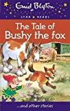 The Tale of Bushy the Fox Enid Blyton Star Reads Series 12