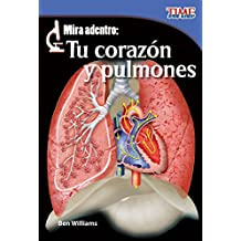 Mira Adentro: Tu Corazon y Pulmones = Look Inside: Your Heart and Lungs (TIME For Kids Nonfiction Readers)
