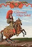 Le Carrousel du Roi-Soleil
