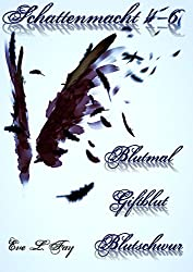 Schattenmacht 4-6: Blutmal - Giftblut - Blutschwur: Vampirroman-Reihe (Schattenmacht Sammelband 2)