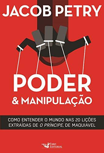 """Poder & Manipulação: Como entender o mundo em vinte lições extraídas de """"O Príncipe"""", de Maquiavel (Portuguese Edition)"""