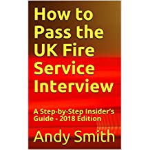 How to Pass the UK Fire Service Interview: A Step-by-Step Insider's Guide - 2018 Edition