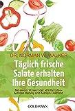 Täglich frische Salate erhalten Ihre Gesundheit: Mit einem Vorwort derFit for life-Autoren Harvey und Marilyn Diamond