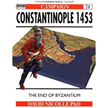Constantinople 1453: The end of Byzantium: A Bloody End to Empire (Campaign, Band 78)
