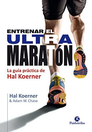 Entrenar el ultramaratón: La guía práctica de Hal Koerner (Deportes nº 24) por Hal Koerner