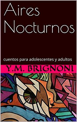 Aires Nocturnos: cuentos para adolescentes y adultos por Y.M. Brignoni