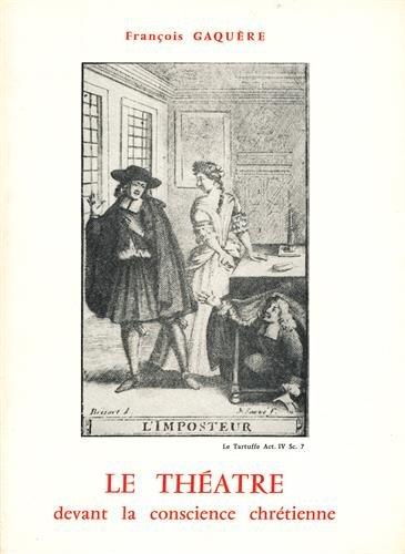 Le théâtre devant la conscience chrétienne : De saint Jean Chrysostome à Pie XII et à Vatican II par François Gaquère