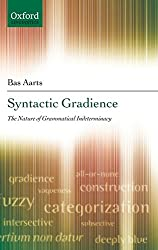 Syntactic Gradience: The Nature of Grammatical Indeterminacy (Oxford Linguistics)