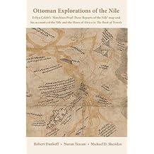 Ottoman Explorations of the Nile: Evliya Çelebi's Map of the Nile and the Nile Journeys in the Book of Travels (Seyahatname)