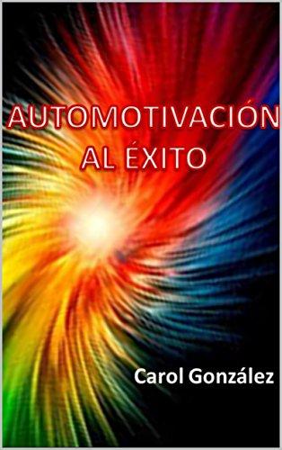 AUTOMOTIVACIÓN AL ÉXITO por Carol Gonzalez