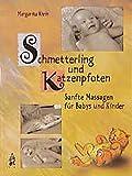 Schmetterling und Katzenpfoten: Sanfte Massagen für Babys und Kinder (Entspannung für Kinder)