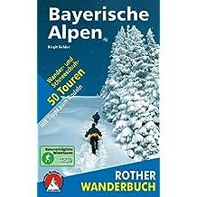 Winterwandern Bayerische Alpen: 50 Wander- und Schneeschuh-Touren mit Rodeltipps. Mit GPS-Daten (Rother Wanderbuch)