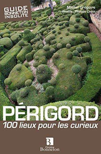 Perigord 100 lieux pour les curieux par Michel Grégoire