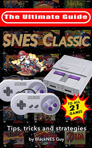 SNES Classic: The Ultimate Guide To The SNES Classic Edition: Tips, Tricks and Strategies To All 21 Games! (English Edition)