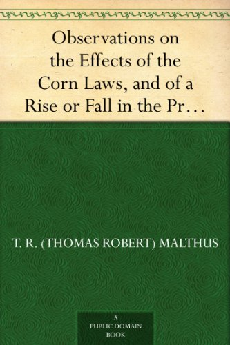 Observations on the Effects of the Corn Laws, and of a Rise or Fall in the Price of Corn on the Agriculture and General Wealth of the Country (English Edition)