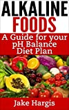 Alkaline Foods - A Guide for Your pH Balance Diet Plan: Manage your acid alkaline diet and your alkaline health (English Edition)