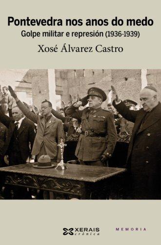 Pontevedra nos anos do medo: Golpe militar e represión (1936-1939) (Edición Literaria - Crónica - Memoria) por Xosé Álvarez Castro