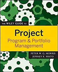 The Wiley Guide to Project, Program, and Portfolio Management (The Wiley Guides to Project Management)