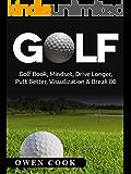 Golf: Golf Book, Mindset, Drive Longer, Putt Better, Visualization & Break 80 (Play Better, Golf skills, Break 80, putt better, drive further, tiger woods)