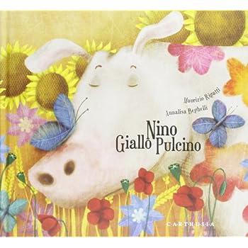 Nino Giallo Pulcino. Ediz. Illustrata