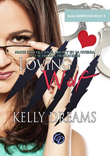 LOVING WOLF: Nadie dijo que en el amor y en la guerra no se hacían prisioneros (American Wolf n 2)