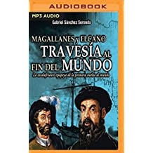 Magallanes y Elcano / The Magellan–Elcano: Travesía Al Fin Del Mundo / First Voyage Around the World in Human History