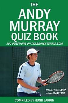 The Andy Murray Quiz Book by [Larkin, Hugh]